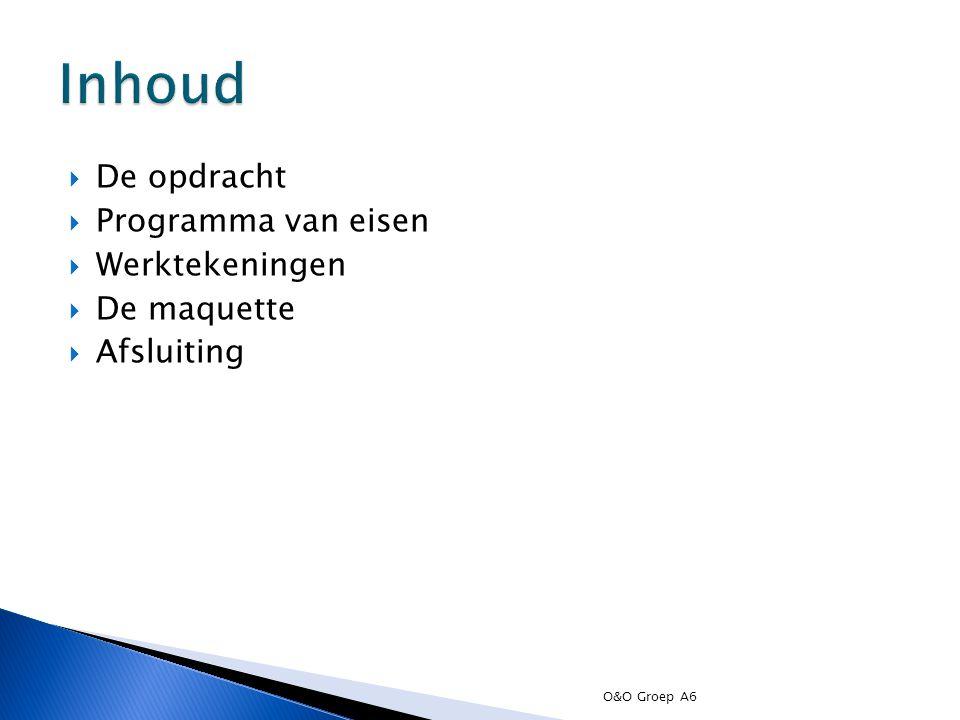  De opdracht  Programma van eisen  Werktekeningen  De maquette  Afsluiting O&O Groep A6