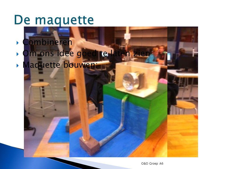  Combineren  Om ons idee goed te laten zien  Maquette bouwen: O&O Groep A6