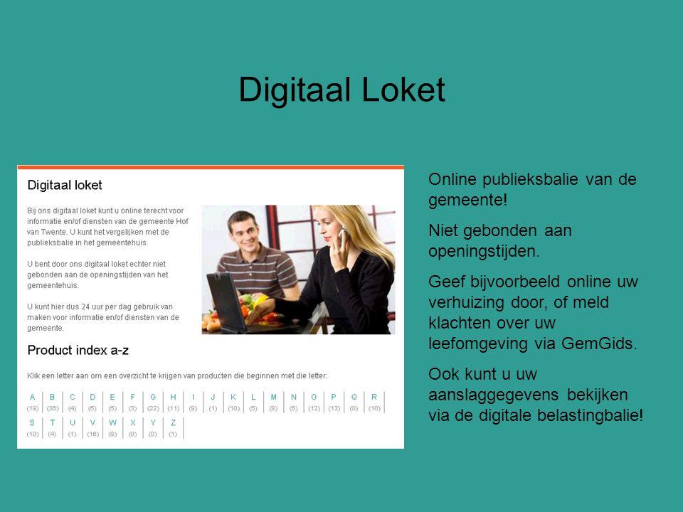 Digitaal Loket Online publieksbalie van de gemeente! Niet gebonden aan openingstijden. Geef bijvoorbeeld online uw verhuizing door, of meld klachten o