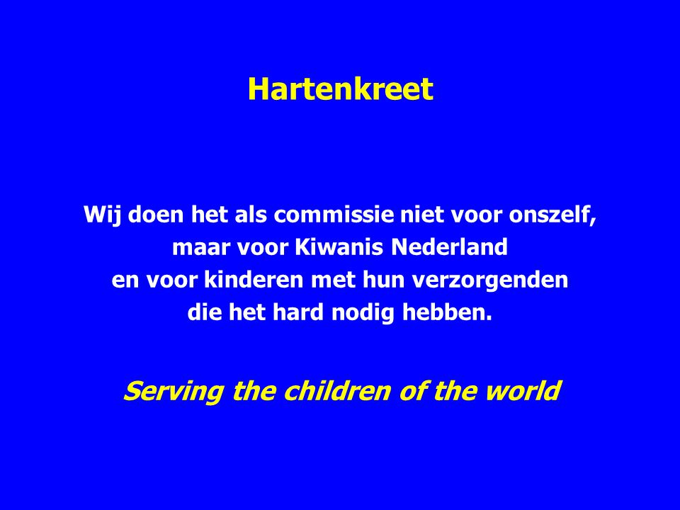 Hartenkreet Wij doen het als commissie niet voor onszelf, maar voor Kiwanis Nederland en voor kinderen met hun verzorgenden die het hard nodig hebben.