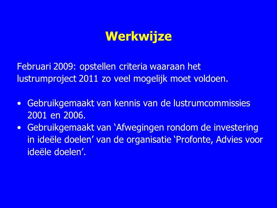 Werkwijze Februari 2009: opstellen criteria waaraan het lustrumproject 2011 zo veel mogelijk moet voldoen. Gebruikgemaakt van kennis van de lustrumcom