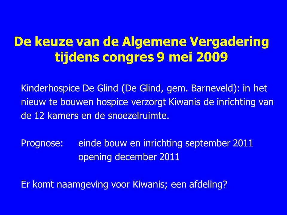 De keuze van de Algemene Vergadering tijdens congres 9 mei 2009 Kinderhospice De Glind (De Glind, gem. Barneveld): in het nieuw te bouwen hospice verz