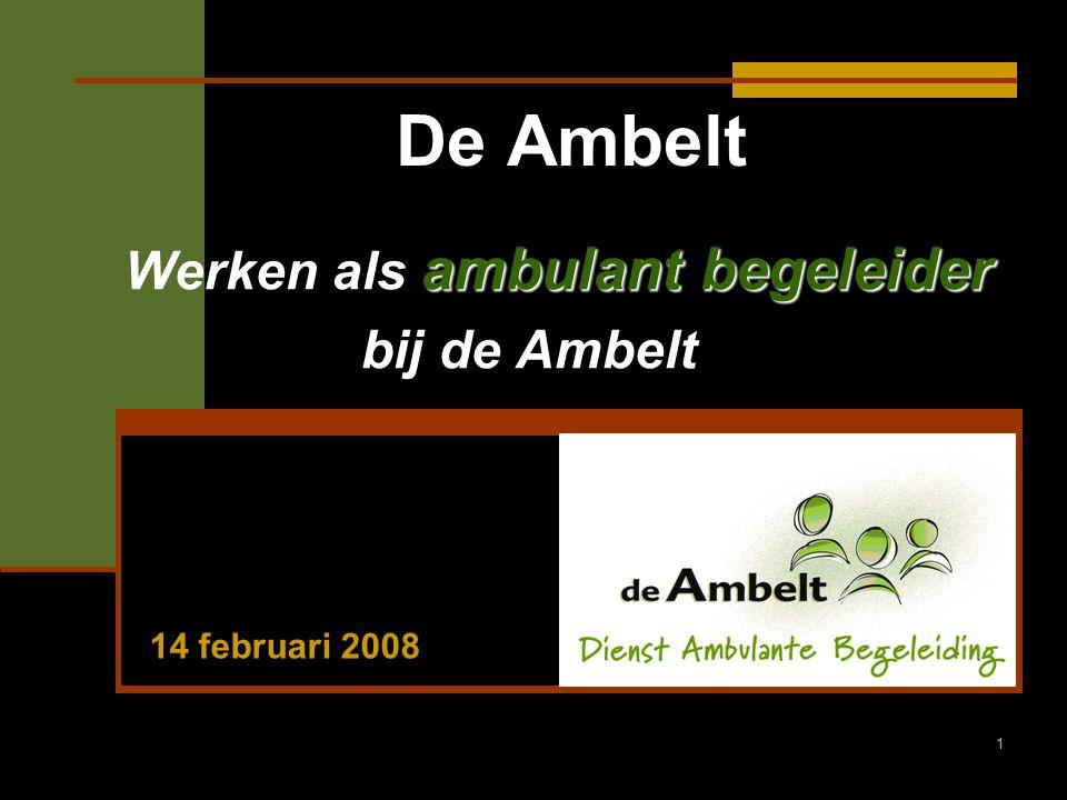 2 Programma Welkom Voorstellen aanwezigen de Ambelt, REC Oost Nederland, ZSE Ambulante Dienst Het werk als ambulant begeleider Scholingsprogramma Procedure Vragen.