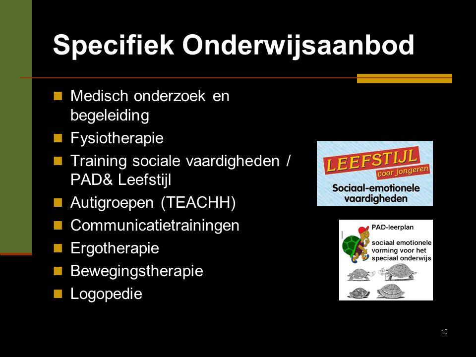 10 Specifiek Onderwijsaanbod Medisch onderzoek en begeleiding Fysiotherapie Training sociale vaardigheden / PAD& Leefstijl Autigroepen (TEACHH) Commun