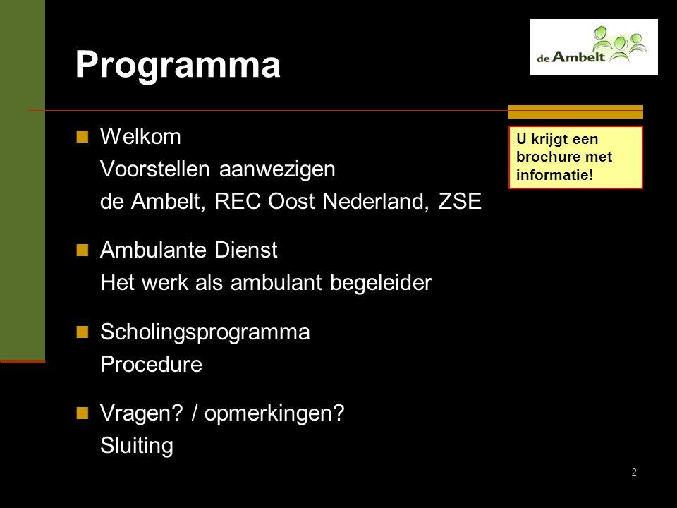 2 Programma Welkom Voorstellen aanwezigen de Ambelt, REC Oost Nederland, ZSE Ambulante Dienst Het werk als ambulant begeleider Scholingsprogramma Proc