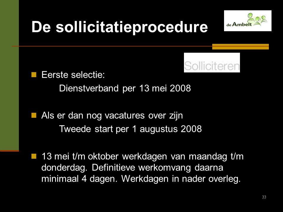 33 De sollicitatieprocedure Eerste selectie: Dienstverband per 13 mei 2008 Als er dan nog vacatures over zijn Tweede start per 1 augustus 2008 13 mei
