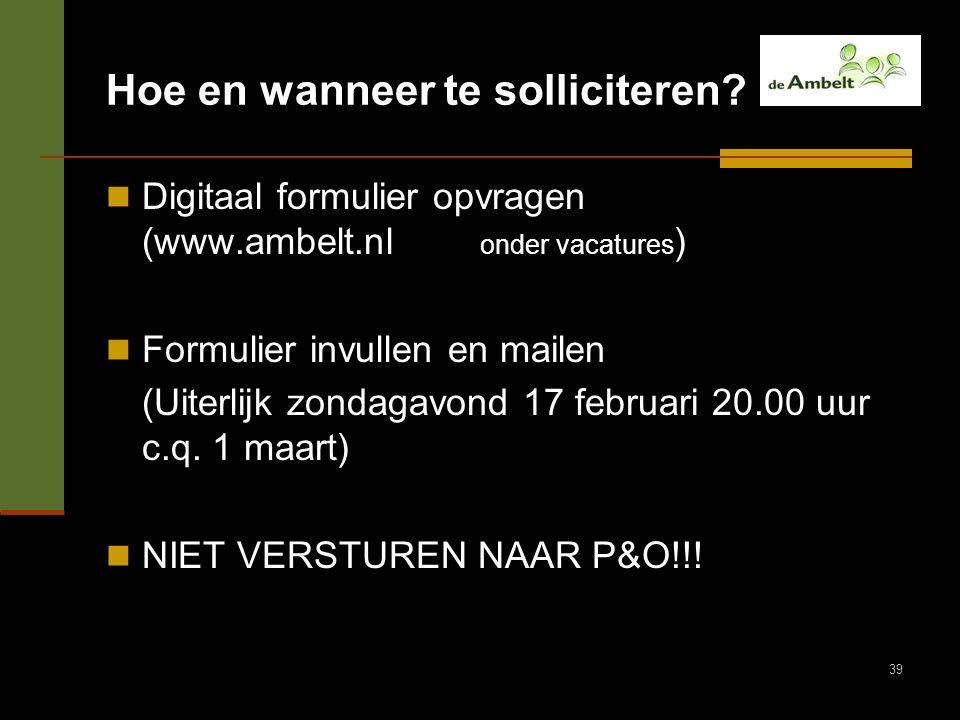 39 Hoe en wanneer te solliciteren? Digitaal formulier opvragen (www.ambelt.nl onder vacatures ) Formulier invullen en mailen (Uiterlijk zondagavond 17