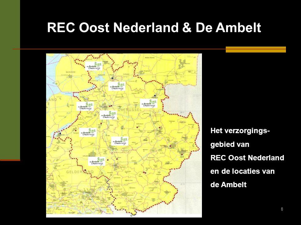 8 REC Oost Nederland & De Ambelt Het verzorgings- gebied van REC Oost Nederland en de locaties van de Ambelt