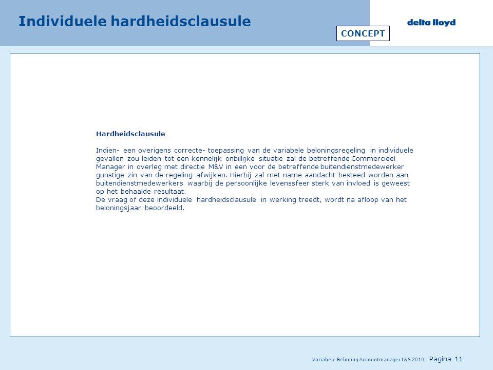 Variabele Beloning Accountmanager L&S 2010 Pagina 11 Individuele hardheidsclausule Hardheidsclausule Indien- een overigens correcte- toepassing van de