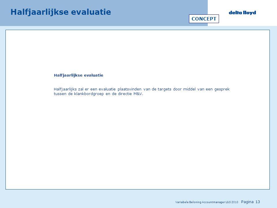 Variabele Beloning Accountmanager L&S 2010 Pagina 13 Halfjaarlijkse evaluatie Halfjaarlijks zal er een evaluatie plaatsvinden van de targets door midd
