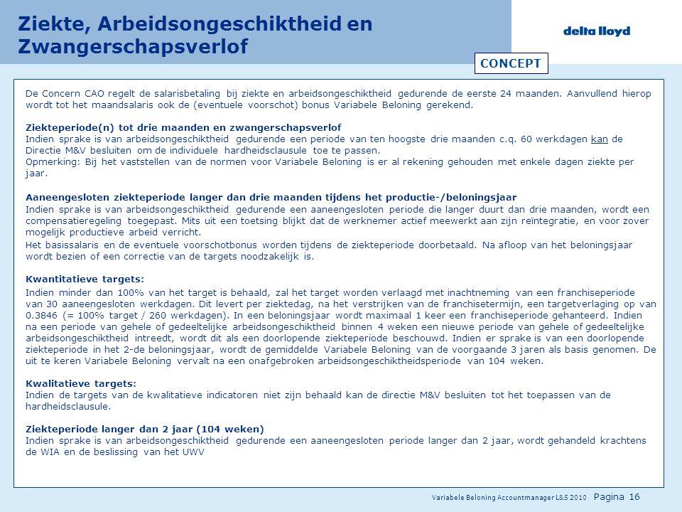 Variabele Beloning Accountmanager L&S 2010 Pagina 16 Ziekte, Arbeidsongeschiktheid en Zwangerschapsverlof CONCEPT De Concern CAO regelt de salarisbeta