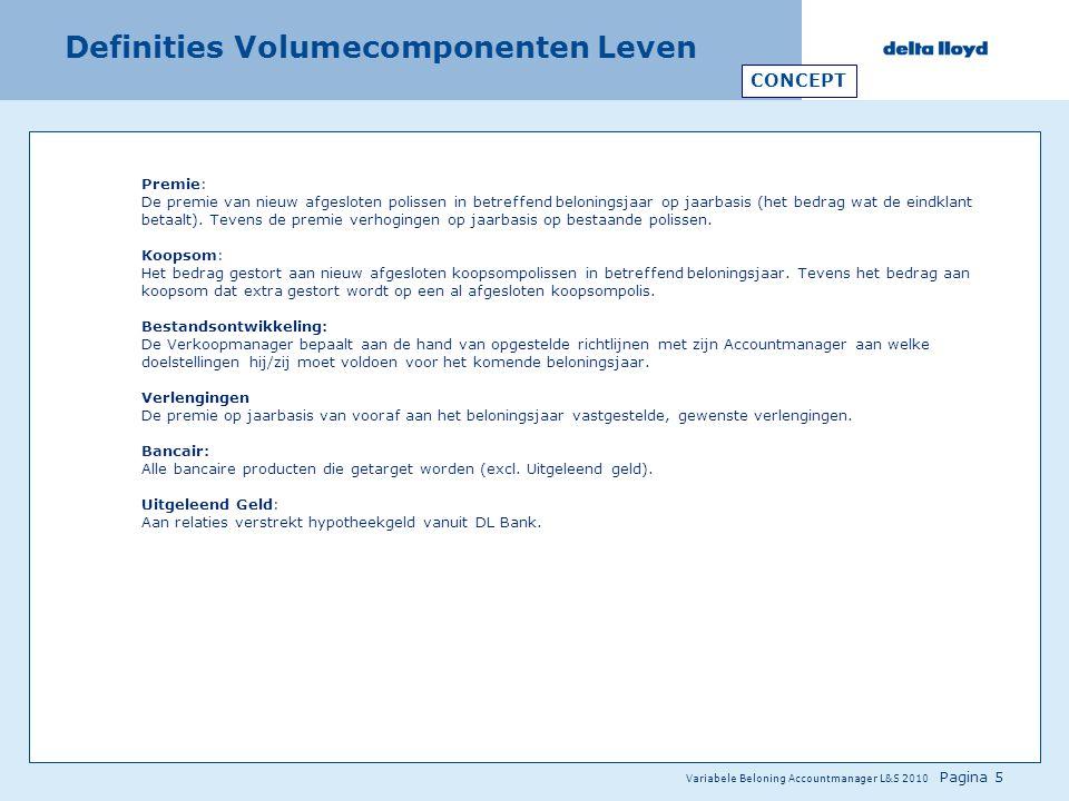 Variabele Beloning Accountmanager L&S 2010 Pagina 5 Definities Volumecomponenten Leven Premie: De premie van nieuw afgesloten polissen in betreffend b