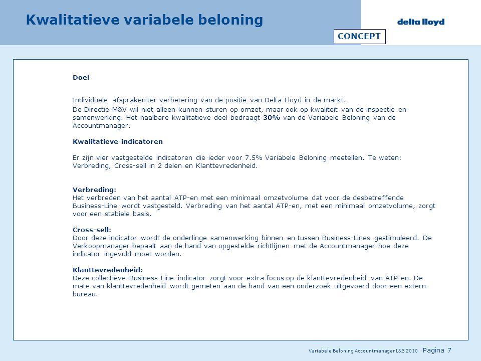 Variabele Beloning Accountmanager L&S 2010 Pagina 7 Doel Individuele afspraken ter verbetering van de positie van Delta Lloyd in de markt. De Directie