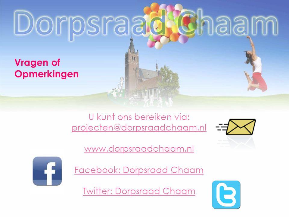 Vragen of Opmerkingen U kunt ons bereiken via: projecten@dorpsraadchaam.nl www.dorpsraadchaam.nl Facebook: Dorpsraad Chaam Twitter: Dorpsraad Chaam