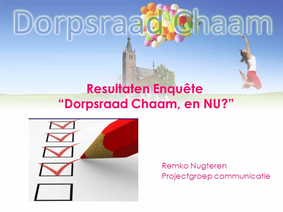 """Resultaten Enquête """"Dorpsraad Chaam, en NU?"""" Remko Nugteren Projectgroep communicatie"""