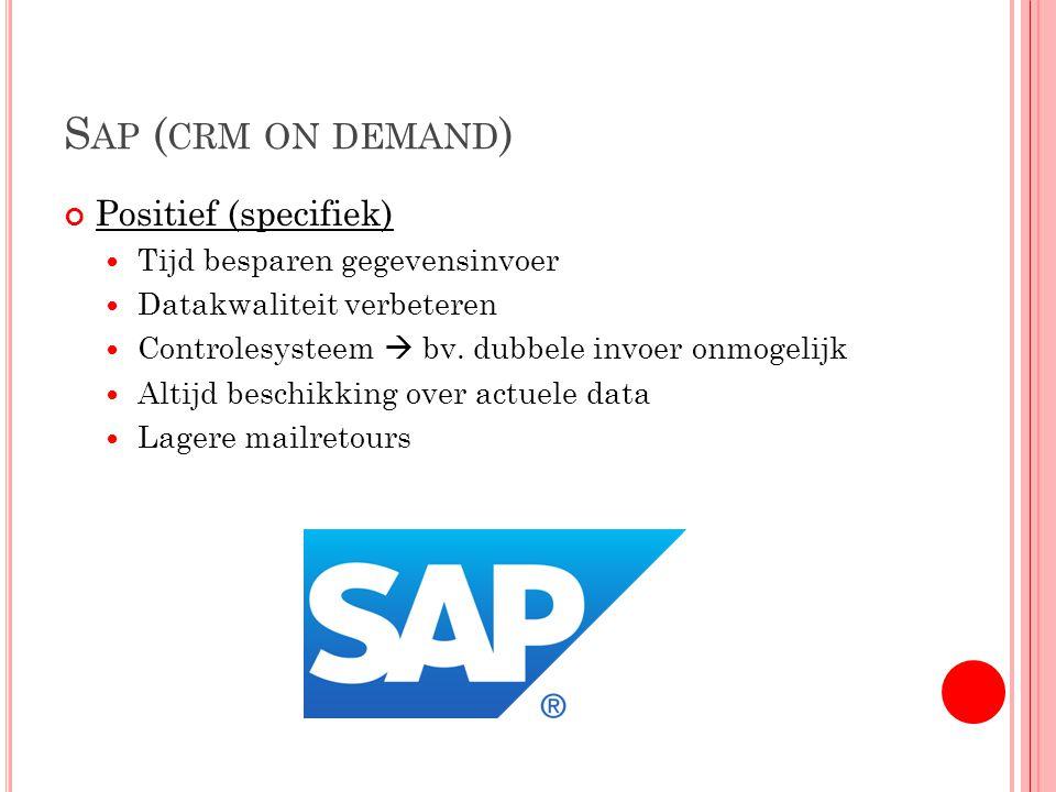 S AP ( CRM ON DEMAND ) Positief (specifiek) Tijd besparen gegevensinvoer Datakwaliteit verbeteren Controlesysteem  bv.