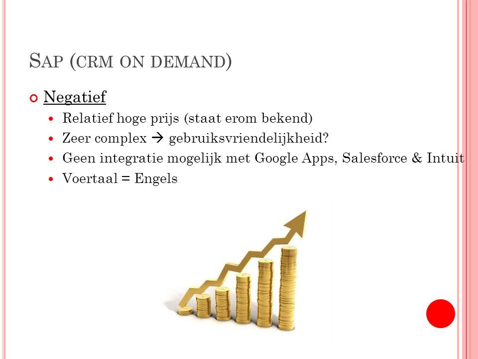 S AP ( CRM ON DEMAND ) Negatief Relatief hoge prijs (staat erom bekend) Zeer complex  gebruiksvriendelijkheid.
