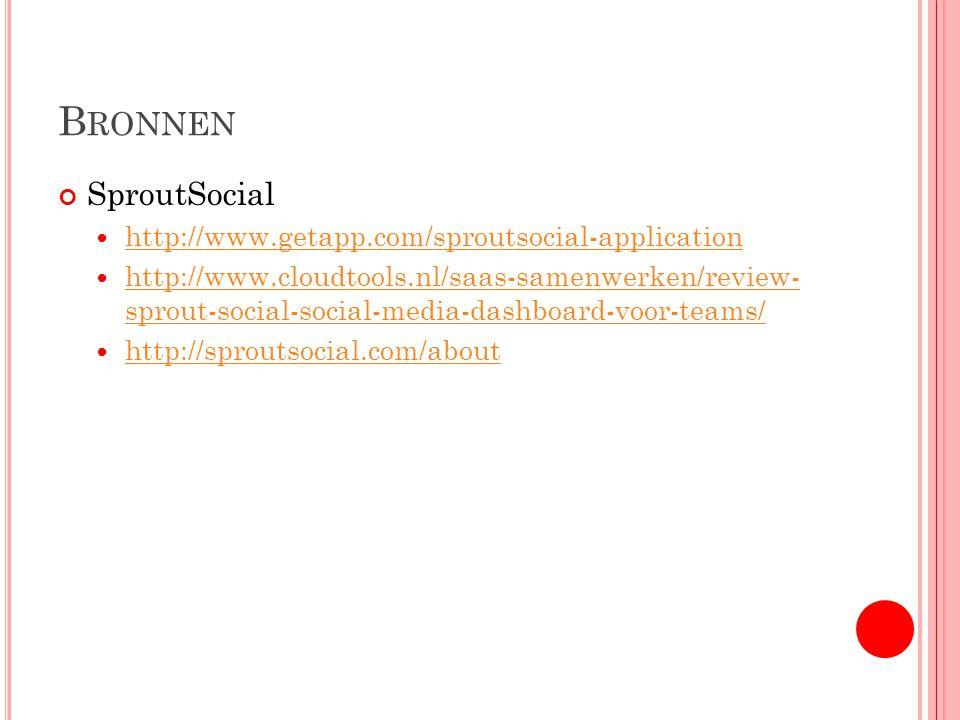 B RONNEN SproutSocial http://www.getapp.com/sproutsocial-application http://www.cloudtools.nl/saas-samenwerken/review- sprout-social-social-media-dash