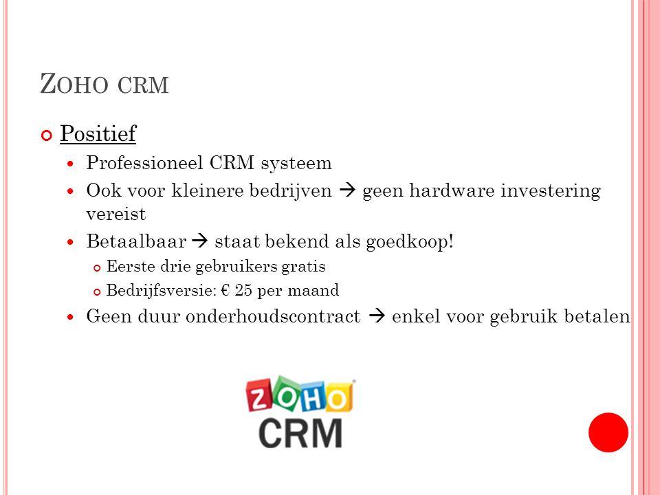 Z OHO CRM Positief Professioneel CRM systeem Ook voor kleinere bedrijven  geen hardware investering vereist Betaalbaar  staat bekend als goedkoop.