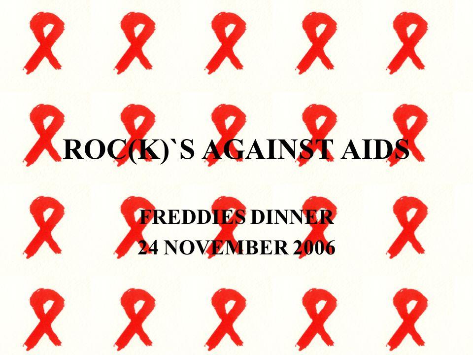 Freddies dinner 2006 Doelstelling Zoveel mogelijk geld bijeen te brengen voor het aids fonds Het begrip AIDS en HIV onder de aandacht brengen bij jongeren in opleiding.