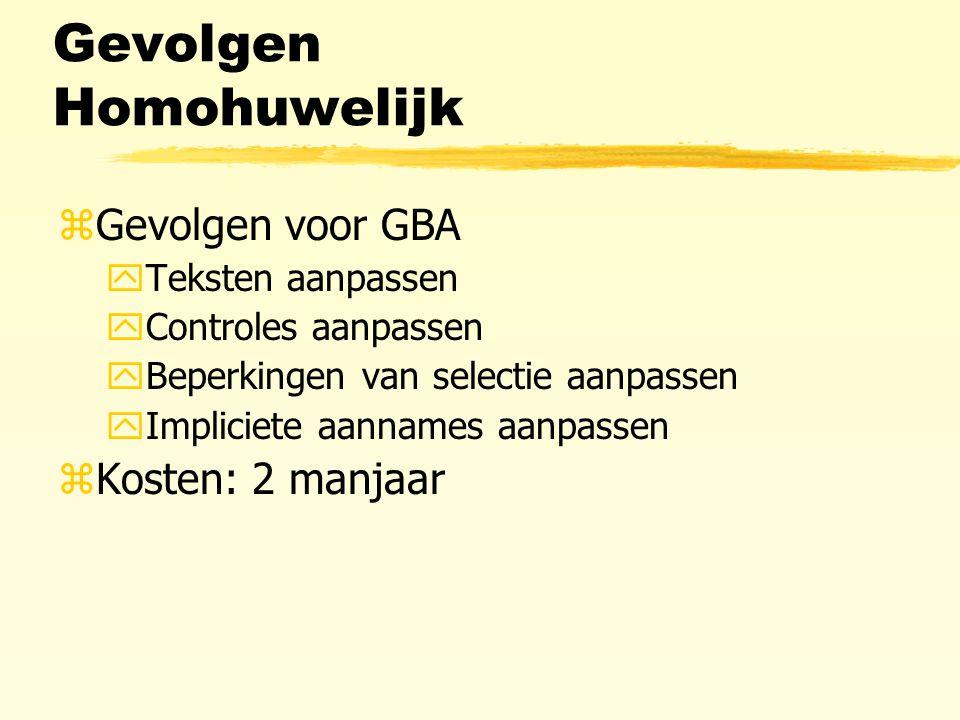 Gevolgen Homohuwelijk zGevolgen voor GBA yTeksten aanpassen yControles aanpassen yBeperkingen van selectie aanpassen yImpliciete aannames aanpassen zKosten: 2 manjaar