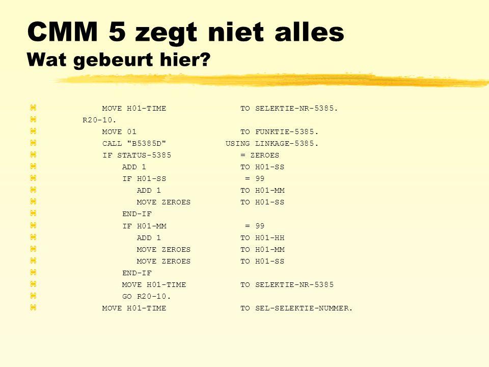 CMM 5 zegt niet alles Wat gebeurt hier. z MOVE H01-TIME TO SELEKTIE-NR-5385.