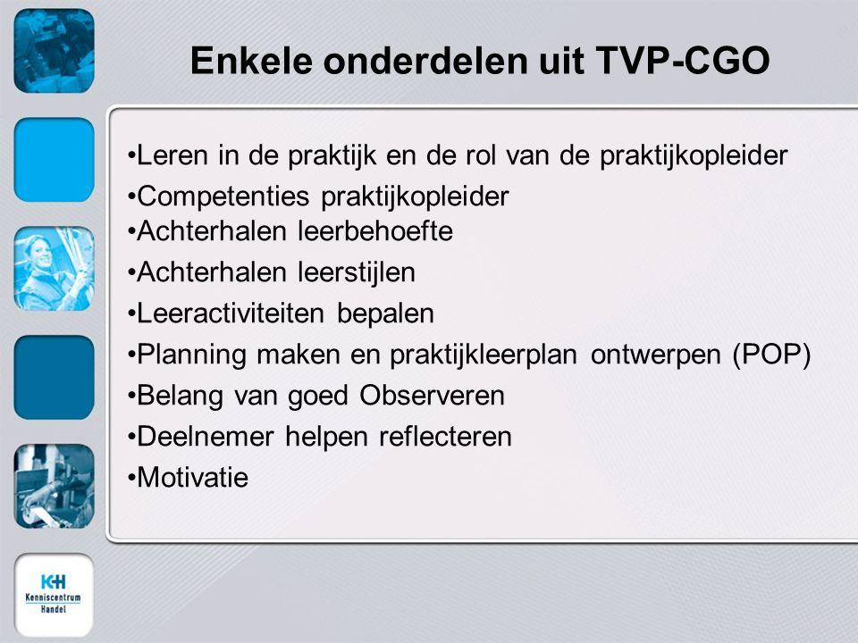 Enkele onderdelen uit TVP-CGO Leren in de praktijk en de rol van de praktijkopleider Competenties praktijkopleider Achterhalen leerbehoefte Achterhale