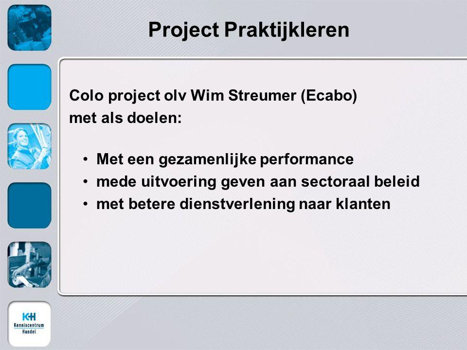 Project Praktijkleren Colo project olv Wim Streumer (Ecabo) met als doelen: Met een gezamenlijke performance mede uitvoering geven aan sectoraal beleid met betere dienstverlening naar klanten