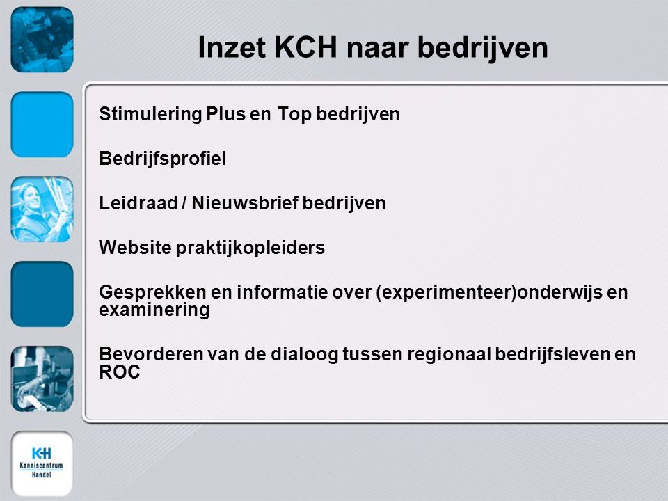 Inzet KCH naar bedrijven Stimulering Plus en Top bedrijven Bedrijfsprofiel Leidraad / Nieuwsbrief bedrijven Website praktijkopleiders Gesprekken en in