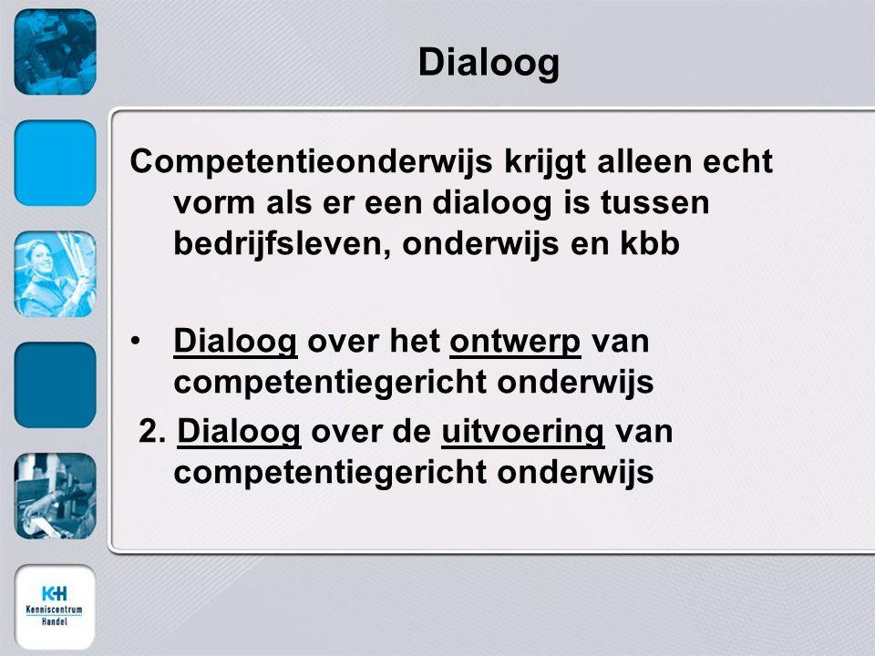 Dialoog Competentieonderwijs krijgt alleen echt vorm als er een dialoog is tussen bedrijfsleven, onderwijs en kbb Dialoog over het ontwerp van competentiegericht onderwijs 2.