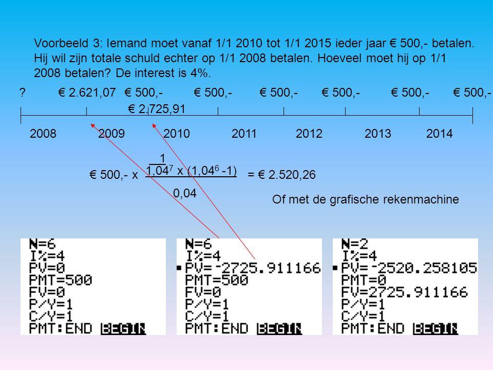 Voorbeeld 3: Iemand moet vanaf 1/1 2010 tot 1/1 2015 ieder jaar € 500,- betalen. Hij wil zijn totale schuld echter op 1/1 2008 betalen. Hoeveel moet h