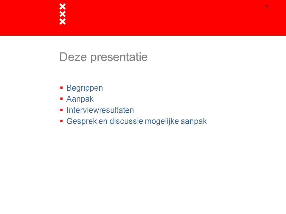 Deze presentatie  Begrippen  Aanpak  Interviewresultaten  Gesprek en discussie mogelijke aanpak 3