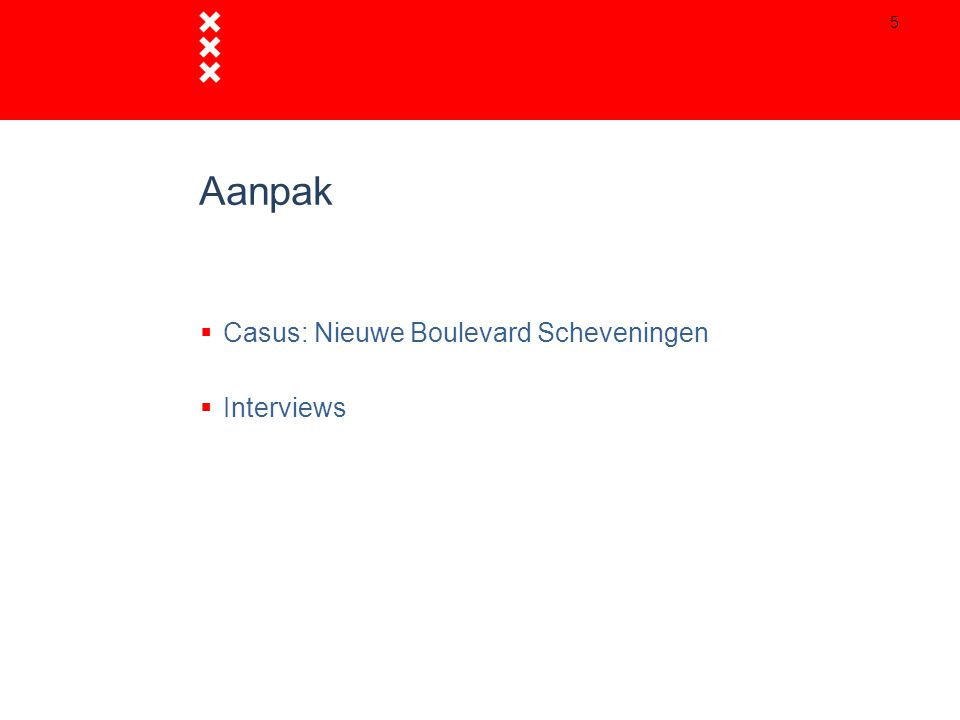 Aanpak  Casus: Nieuwe Boulevard Scheveningen  Interviews 5