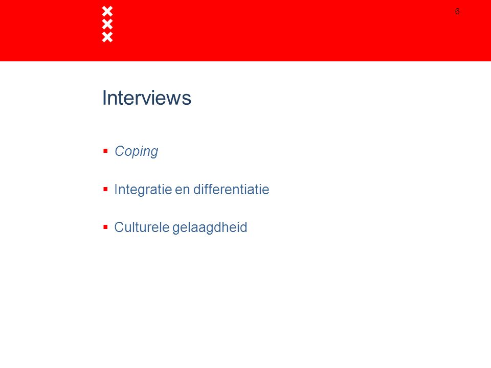 Interviews  Coping  Integratie en differentiatie  Culturele gelaagdheid 6
