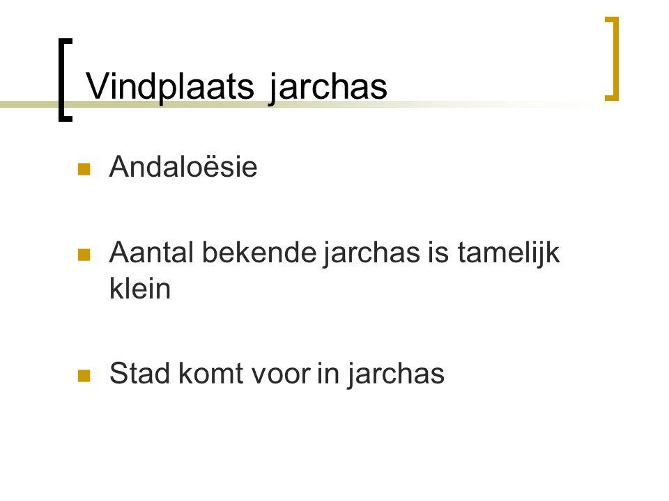 Vindplaats jarchas Andaloësie Aantal bekende jarchas is tamelijk klein Stad komt voor in jarchas