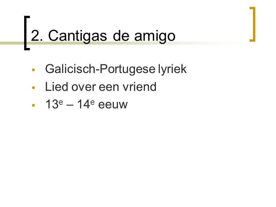  Galicisch-Portugese lyriek  Lied over een vriend  13 e – 14 e eeuw 2. Cantigas de amigo