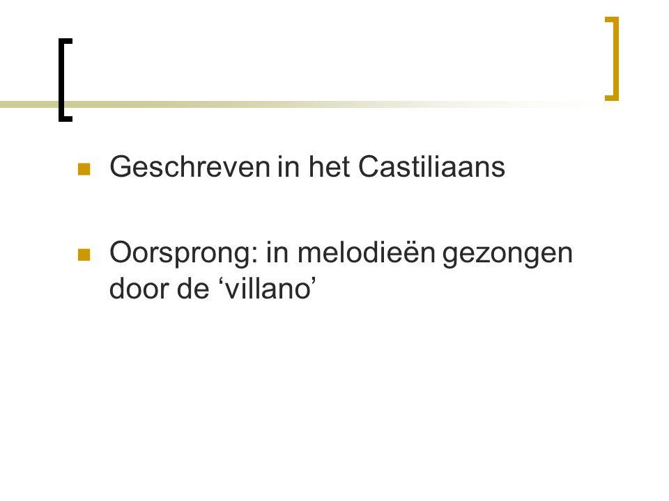 Geschreven in het Castiliaans Oorsprong: in melodieën gezongen door de 'villano'