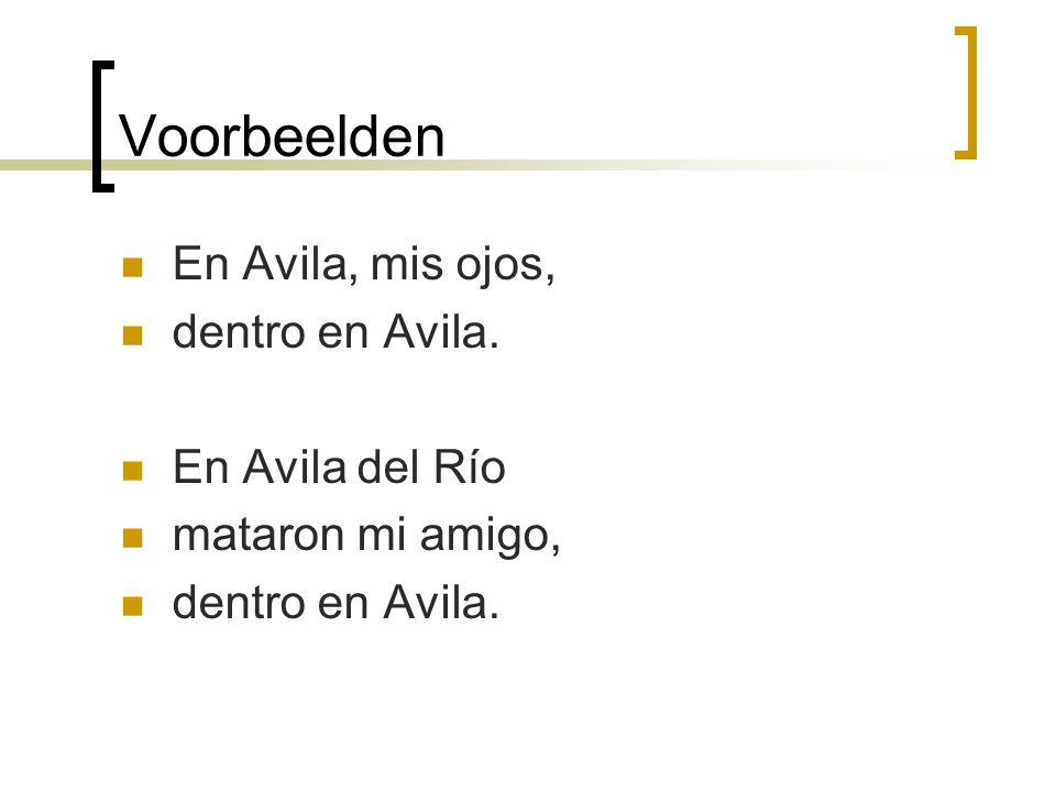 Voorbeelden En Avila, mis ojos, dentro en Avila. En Avila del Río mataron mi amigo, dentro en Avila.