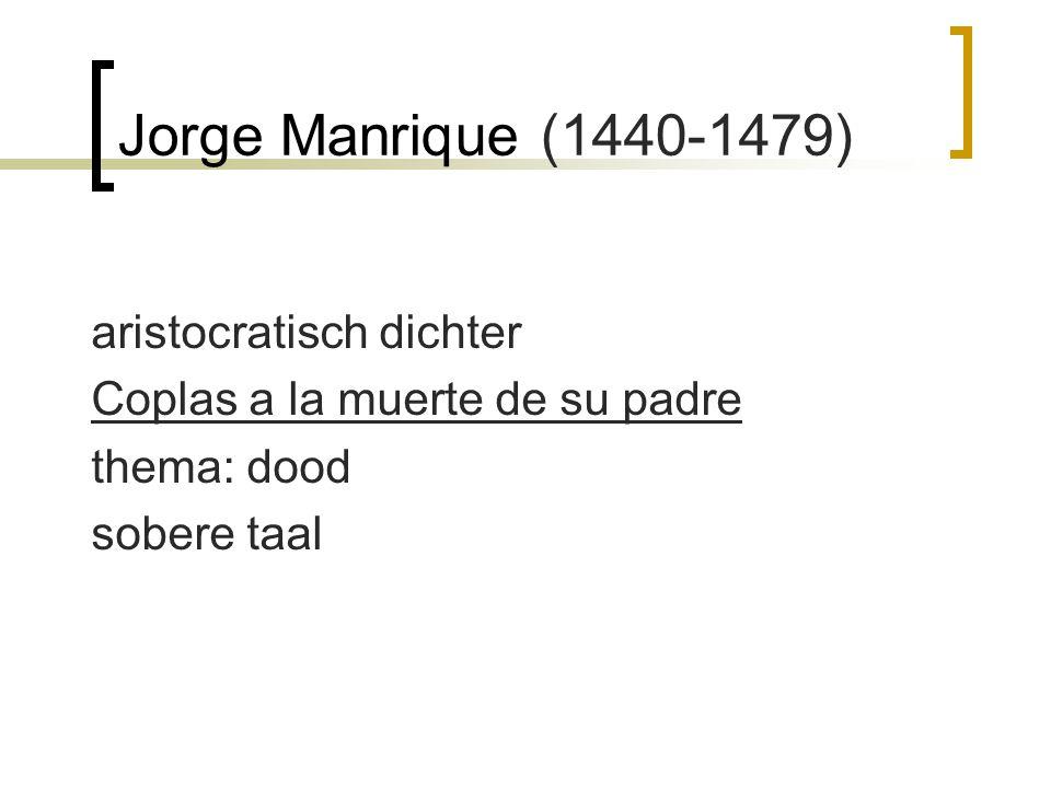 Jorge Manrique (1440-1479) aristocratisch dichter Coplas a la muerte de su padre thema: dood sobere taal