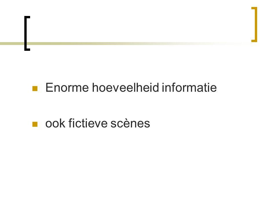 Enorme hoeveelheid informatie ook fictieve scènes