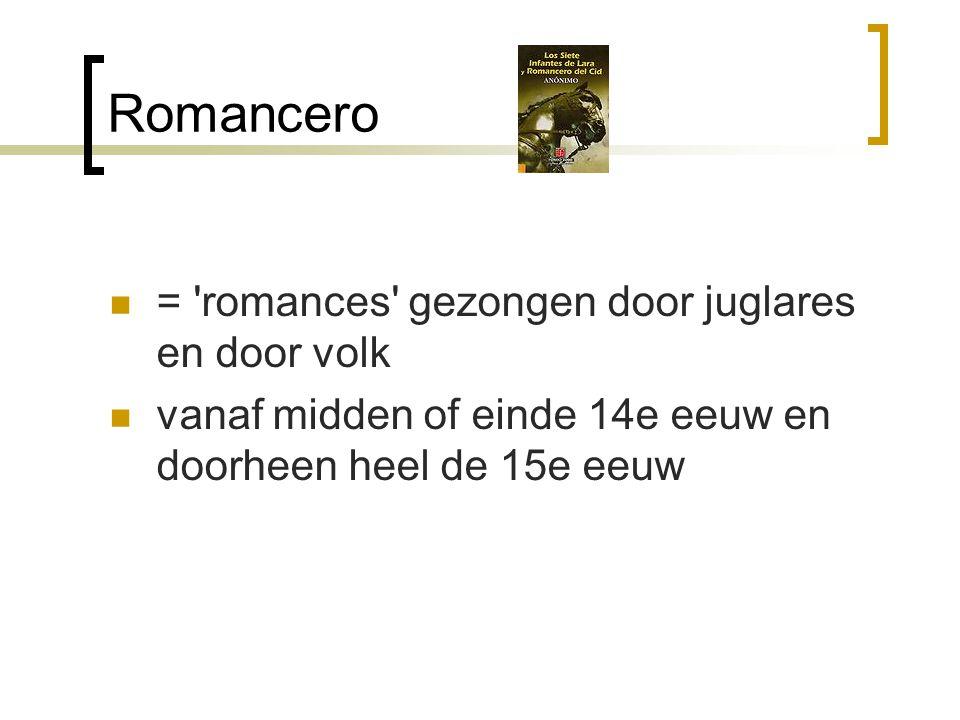 Romancero = 'romances' gezongen door juglares en door volk vanaf midden of einde 14e eeuw en doorheen heel de 15e eeuw