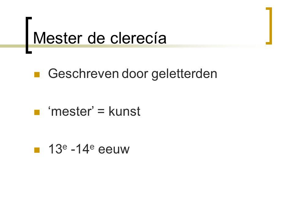 Mester de clerecía Geschreven door geletterden 'mester' = kunst 13 e -14 e eeuw