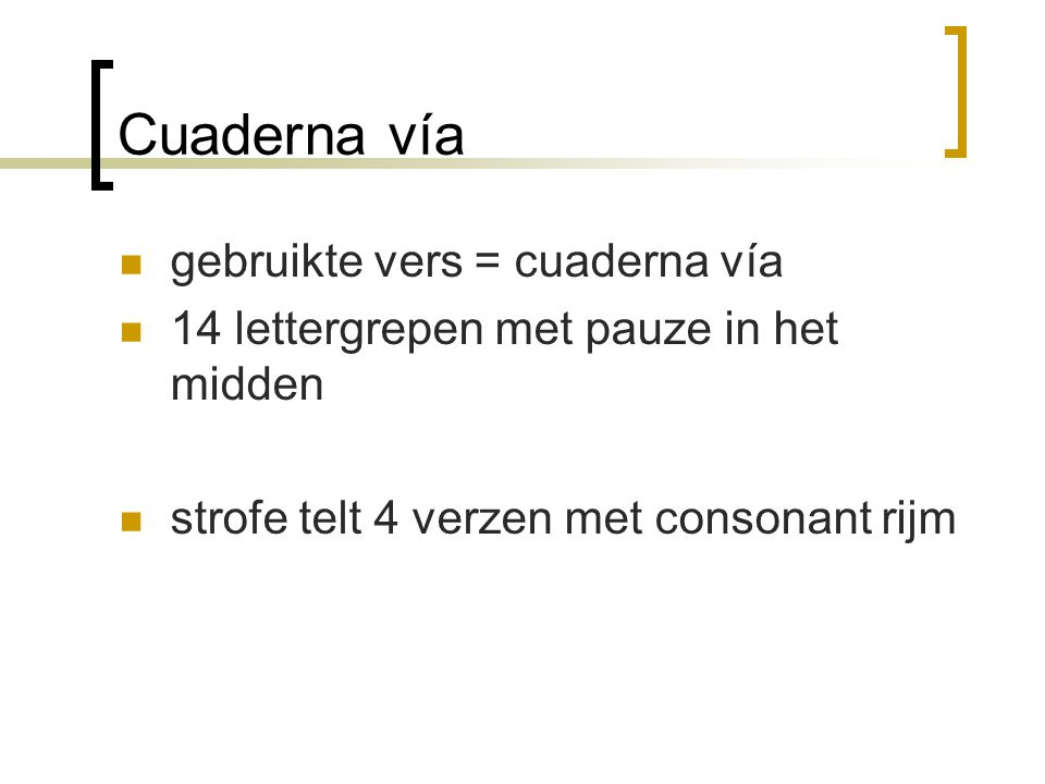 Cuaderna vía gebruikte vers = cuaderna vía 14 lettergrepen met pauze in het midden strofe telt 4 verzen met consonant rijm