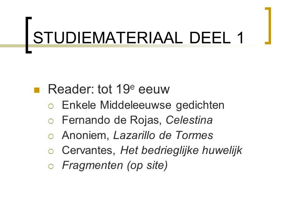 STUDIEMATERIAAL DEEL 1 Reader: tot 19 e eeuw  Enkele Middeleeuwse gedichten  Fernando de Rojas, Celestina  Anoniem, Lazarillo de Tormes  Cervantes