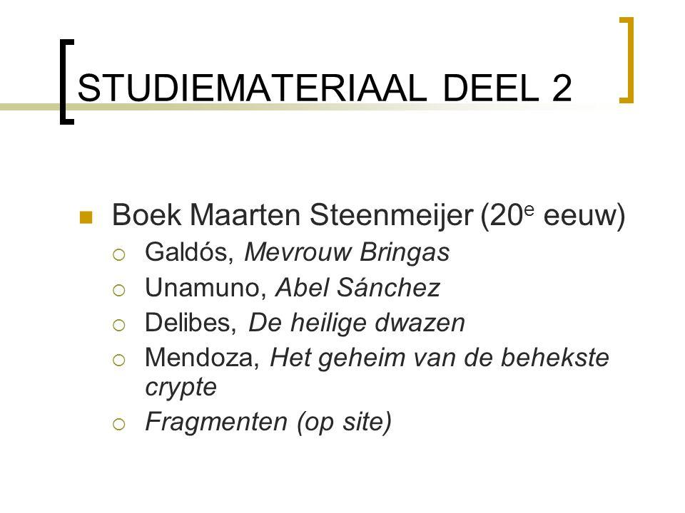 STUDIEMATERIAAL DEEL 2 Boek Maarten Steenmeijer (20 e eeuw)  Galdós, Mevrouw Bringas  Unamuno, Abel Sánchez  Delibes, De heilige dwazen  Mendoza,