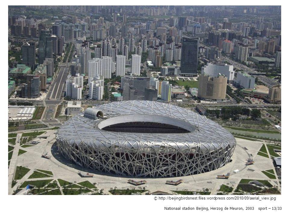 © http://beijingbirdsnest.files.wordpress.com/2010/09/aerial_view.jpg Nationaal stadion Beijing, Herzog de Meuron, 2003 sport – 13/33
