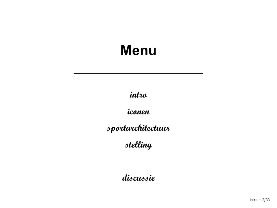 Menu ____________________________ intro iconen sportarchitectuur stelling discussie intro – 2/33