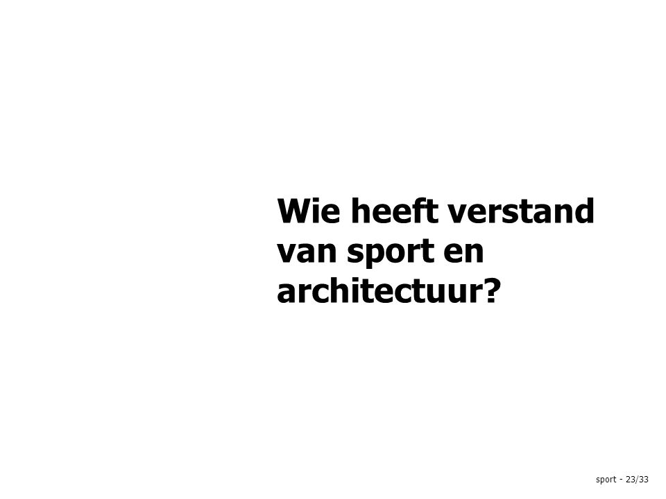 sport - 23/33 Wie heeft verstand van sport en architectuur?