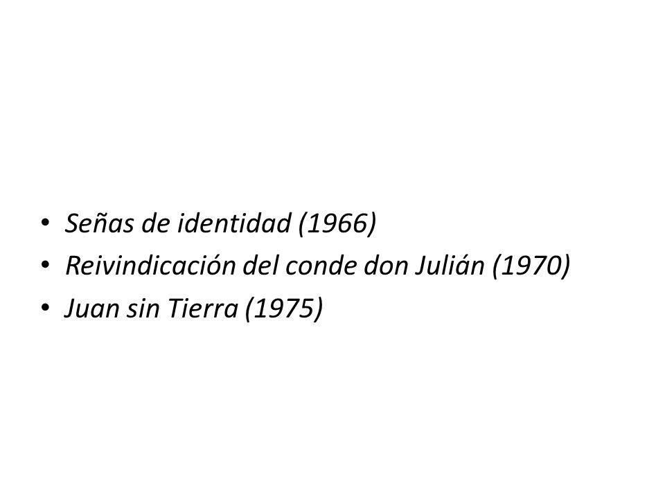 Señas de identidad (1966) Reivindicación del conde don Julián (1970) Juan sin Tierra (1975)