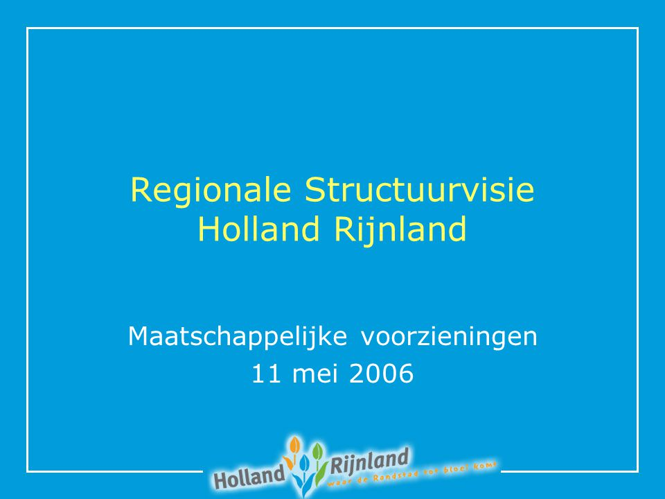 Regionale Structuurvisie Holland Rijnland Maatschappelijke voorzieningen 11 mei 2006